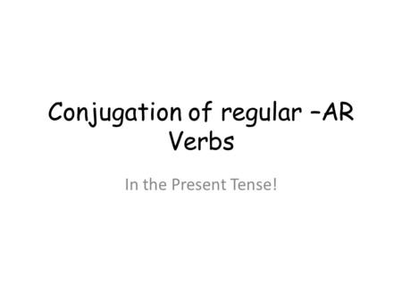 Conjugation of regular –AR Verbs In the Present Tense!