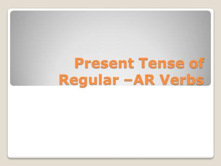 Present Tense of Regular –AR Verbs. An infinitive tells the meaning of a verb without naming any subject or tense. There are three kinds of infinitives,