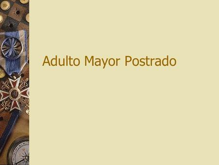Adulto Mayor Postrado.
