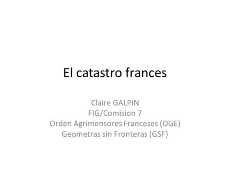 El catastro frances Claire GALPIN FIG/Comision 7