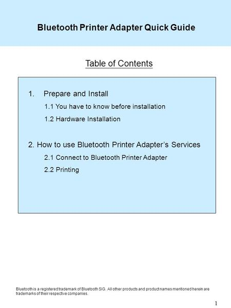 1 1.Prepare and Install 1.1 You have to know before installation 1.2 Hardware Installation 2. How to use Bluetooth Printer Adapter's Services 2.1 Connect.