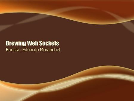 Barista: Eduardo Moranchel. Web Sockets vendrán incluidos en Java EE 7! EE 7 incluye Nuevo: WebSocket, JSON processing, Batch Appplications, Concurrency.