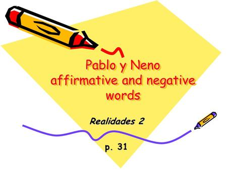 Pablo y Neno affirmative and negative words Realidades 2 p. 31.