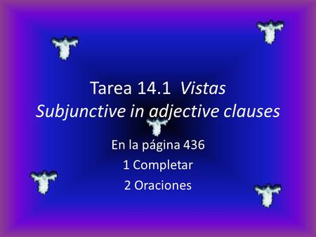 Tarea 14.1 Vistas Subjunctive in adjective clauses En la página 436 1 Completar 2 Oraciones.