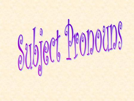 What are subject pronouns??? They replace the subject in the sentence. For example: IWe You HeThey She.