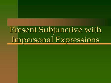 Present Subjunctive with Impersonal Expressions n You know that the subjunctive mood is used to say that one person influences the actions of another.