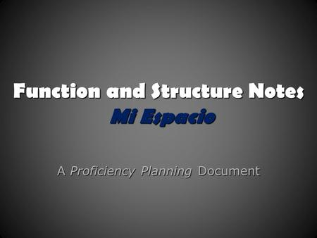Function and Structure Notes Mi Espacio A Proficiency Planning Document.
