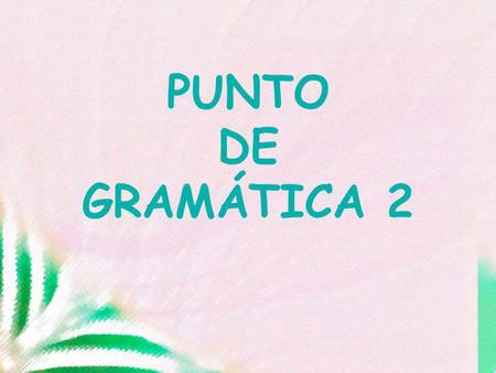 PUNTO DE GRAMÁTICA 2. Spanish Subject Pronouns How they compare with English Subject Pronouns.