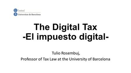 The Digital Tax -El impuesto digital- Tulio Rosembuj, Professor of Tax Law at the University of Barcelona.