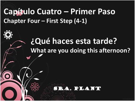 Capítulo Cuatro – Primer Paso Chapter Four – First Step (4-1) ¿Qué haces esta tarde? What are you doing this afternoon?