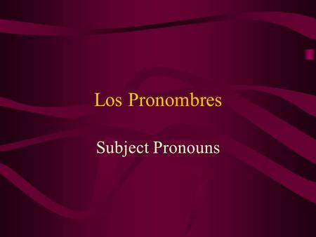 "Los Pronombres Subject Pronouns Los Pronombres YoFirst person ""I""singular."