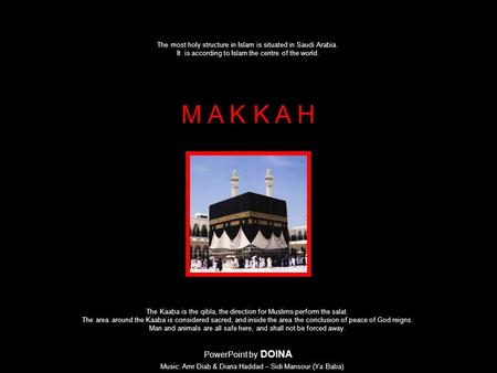 The most holy structure in Islam is situated in Saudi Arabia. It is according to Islam the centre of the world. M A K K A H The Kaaba is the qibla, the.