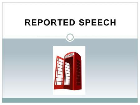REPORTED SPEECH. Reported Speech Reported Speech – Tense changes DIRECT SPEECHREPORTED SPEECH PRESENT-------------------------------------------------------------PAST.
