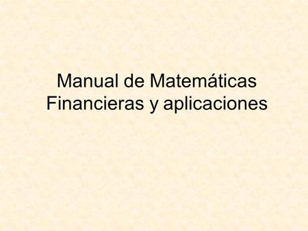 Manual de Matemáticas Financieras y aplicaciones