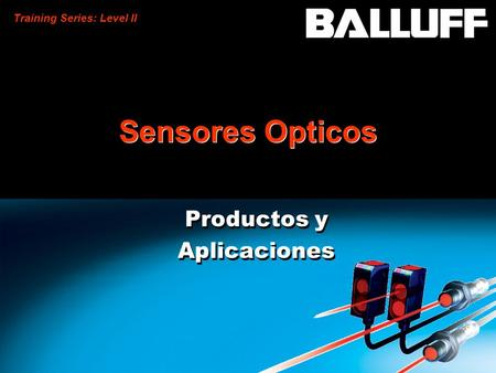 Training Series: Level II Sensores Opticos Productos y Aplicaciones Productos y Aplicaciones.