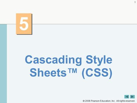  2008 Pearson Education, Inc. All rights reserved. 1 5 5 Cascading Style Sheets™ (CSS)