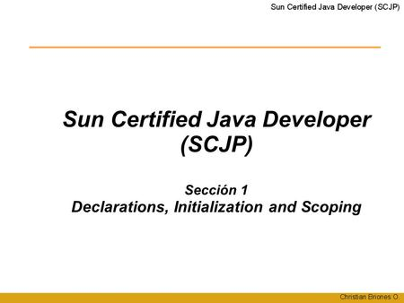 Sun Certified Java Developer (SCJP)‏ Sección 1 Declarations, Initialization and Scoping.