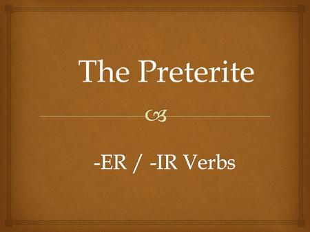 "The Preterite   Preterite means ""past tense""  Preterite verbs deal with ""completed past action"" Preterite Verbs."