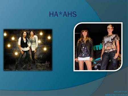 HECHO POR: MARLENE FIGUEROA. **Ha*Ash, Es un dueto rock-pop, mexicano integrado por las hermanas: Hanna Nicole Pérez, y Ashley Grace pérez. Hanna y Ashley.