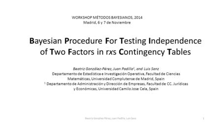 Bayesian Procedure For Testing Independence of Two Factors in rxs Contingency Tables Beatriz González-Pérez, Juan Padilla 1, and Luis Sanz Departamento.