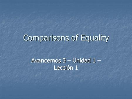Comparisons of Equality Avancemos 3 – Unidad 1 – Lección 1.