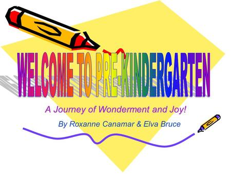 A Journey of Wonderment and Joy! By Roxanne Canamar & Elva Bruce.