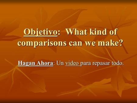 Objetivo: What kind of comparisons can we make? Hagan Ahora: Un video para repasar todo. video.
