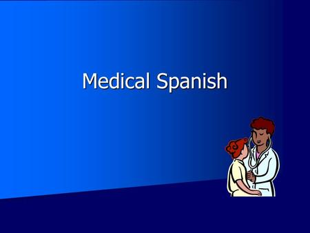 Medical Spanish. Disclaimer This workforce solution was funded by a grant awarded under the President's Community-Based Job Training Grants as implemented.