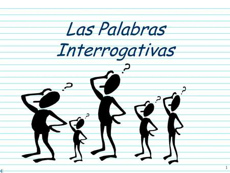 1 Las Palabras Interrogativas 2 Las palabras interrogativas An interrogative is a question word.