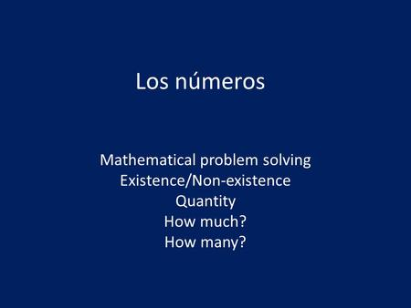 Los números Mathematical problem solving Existence/Non-existence Quantity How much? How many?
