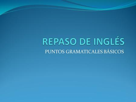 PUNTOS GRAMATICALES BÁSICOS. ÍNDICE A / an Determinantes y pronombres Much / many / a lot of Too much / too many / enough A little / a few How much /
