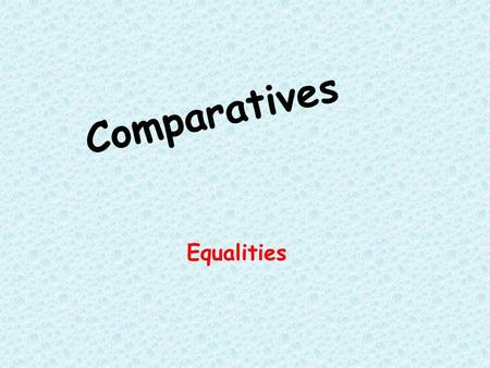 Comparatives Equalities.