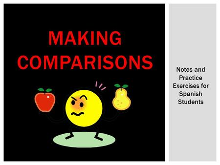 MAKING COMPARISONS Notes and Practice Exercises for Spanish Students.