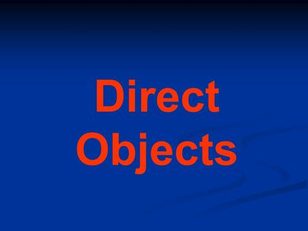 Direct Objects WHAT IS A DIRECT OBJECT? The direct object answers the question WHO or WHAT after the verb. Most of the time it is a noun. IDENTIFY THE.