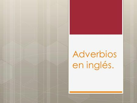 Adverbios en inglés.. Adverbios de modo. Adverbs of Manner Utilizamos estos adverbios cuando queremos expresar la manera en que se realiza una acción.