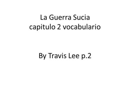 La Guerra Sucia capitulo 2 vocabulario By Travis Lee p.2