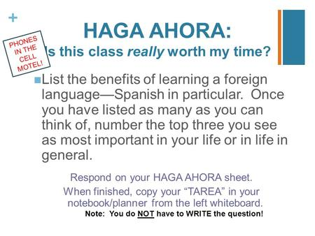 + HAGA AHORA: Is this class really worth my time? List the benefits of learning a foreign language—Spanish in particular. Once you have listed as many.
