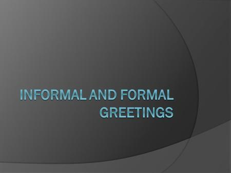 Informal and Formal Greetings