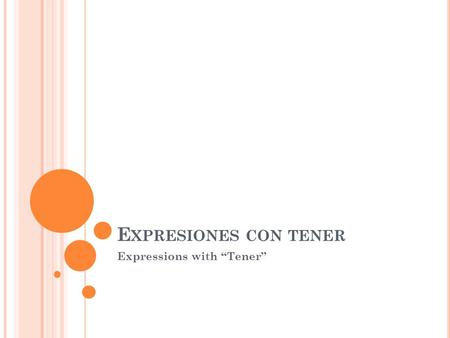 "E XPRESIONES CON TENER Expressions with ""Tener"". T HE FOLLOWING EXPRESSION USE "" TENER "" FOR "" TO BE "" Tener (mucho) fríoTo be (very) cold Tener (mucho)"