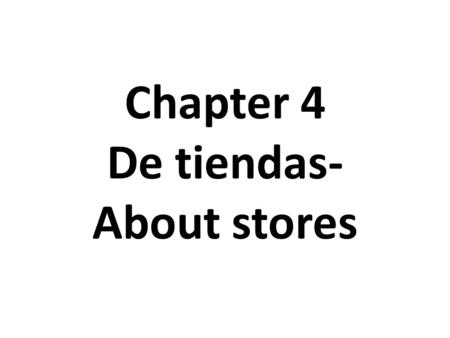 Chapter 4 De tiendas- About stores. LA ZAPATERĺA- Shoestore.