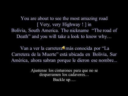 "You are about to see the most amazing road [ Very, very Highway ! ] in Bolivia, South America. The nickname ""The road of Death"" and you will take a look."