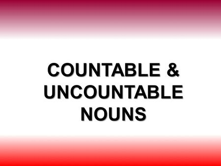 COUNTABLE & UNCOUNTABLE NOUNS. Liquids, substances and food: water, juice, beer, soda, rice, cheese, chicken Others: Money, time.