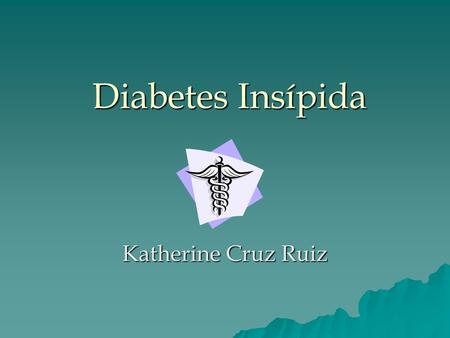 Diabetes Insípida Katherine Cruz Ruiz.
