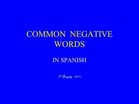 COMMON NEGATIVE WORDS IN SPANISH N. González - 2011.