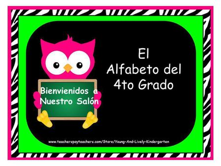 Bienvienidos a Nuestro Salón El Alfabeto del 4to Grado www.teacherspayteachers.com/Store/Young-And-Lively-Kindergarten.