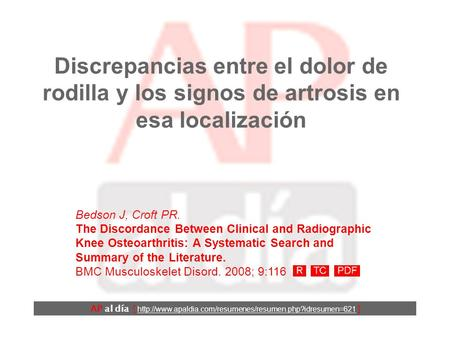 Discrepancias entre el dolor de rodilla y los signos de artrosis en esa localización Bedson J, Croft PR. The Discordance Between Clinical and Radiographic.