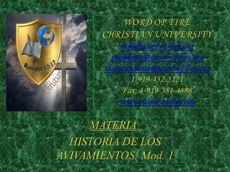 WORD OF FIRE CHRISTIAN UNIVERSITY  1-919-452-5121 Fax: 1-919-381-4888.