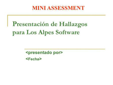 MINI ASSESSMENT P resentación de Hallazgos para Los Alpes Software.