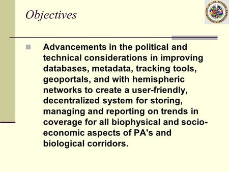 Objectives Advancements in the political and technical considerations in improving databases, metadata, tracking tools, geoportals, and with hemispheric.