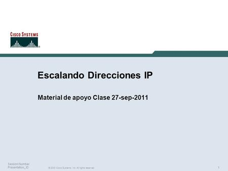 1 © 2003 Cisco Systems, Inc. All rights reserved. Session Number Presentation_ID Escalando Direcciones IP Material de apoyo Clase 27-sep-2011.